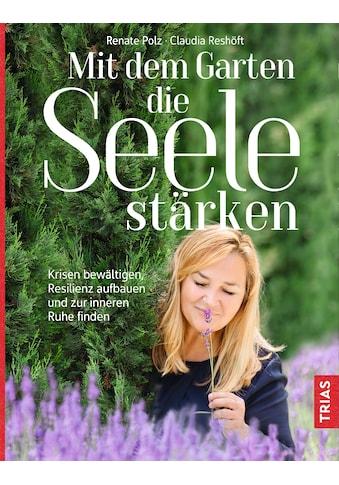 Buch »Mit dem Garten die Seele stärken / Renate Polz, Claudia Reshöft« kaufen