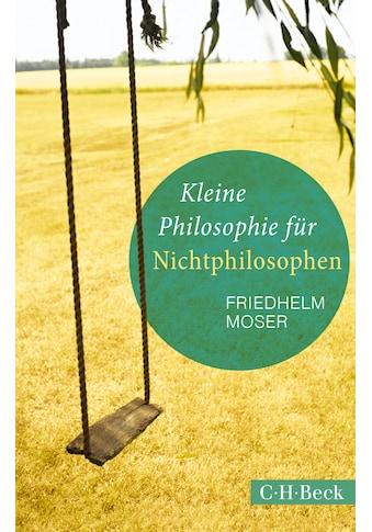 Buch »Kleine Philosophie für Nichtphilosophen / Friedhelm Moser« kaufen