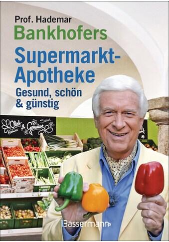 Buch »Prof. Bankhofers Supermarkt-Apotheke. Gesund und schön mit günstigen... kaufen