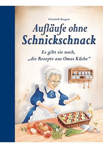 Buch »Aufläufe ohne Schnickschnack / Elisabeth Bangert« kaufen