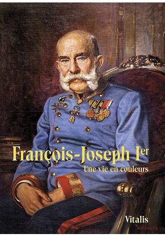 Buch »Francois-Joseph Ier / Juliana Weitlaner, Rachel Birster« kaufen