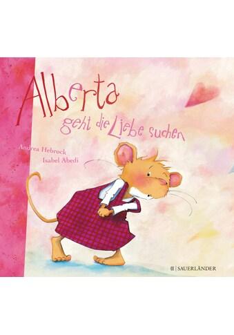 Buch »Alberta geht die Liebe suchen / Isabel Abedi, Andrea Hebrock« kaufen