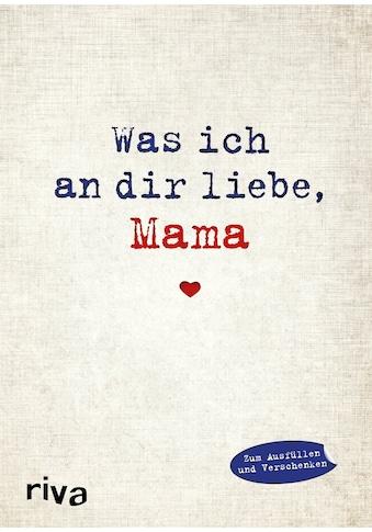 Buch »Was ich an dir liebe, Mama / Alexandra Reinwarth« kaufen