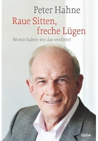 Buch »Raue Sitten, freche Lügen / Peter Hahne« kaufen