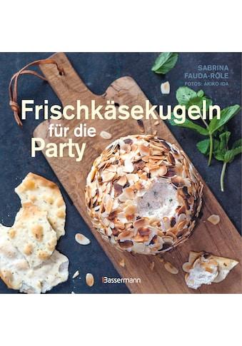 Buch »Frischkäsekugeln für die Party - Partyrezepte mit Frischkäse für Buffet, als... kaufen