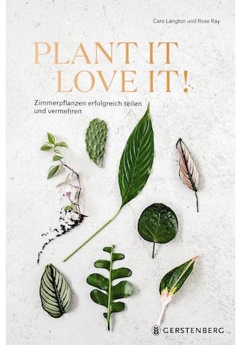 Buch »Plant it - Love it! / Caro Langton, Rose Ray, Erika Raxworthy, Anke Albrecht« kaufen