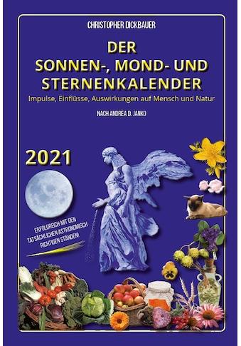 Buch »Der Sonnen-, Mond- und Sternenkalender 2021 / Andrea Janko, Christopher Dickbauer« kaufen