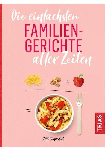 Buch »Die einfachsten Familiengerichte aller Zeiten / Steffi Sinzenich« kaufen