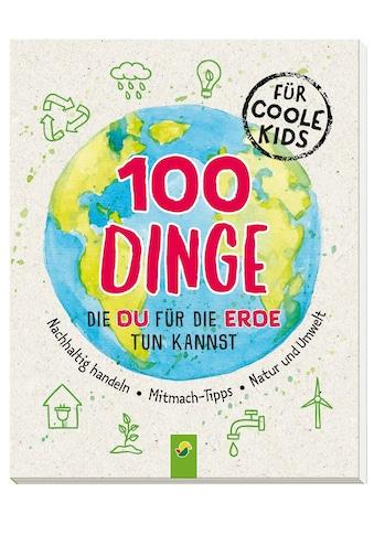 Buch »100 Dinge, die du für die Erde tun kannst / Janine Eck« kaufen