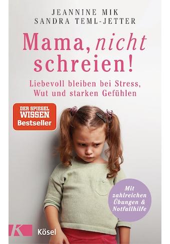 Buch »Mama, nicht schreien! / Jeannine Mik, Sandra Teml-Jetter« kaufen