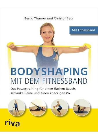 Buch »Bodyshaping mit dem Fitnessband / Bernd Thurner, Christof Baur« kaufen