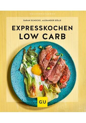 Buch »Expresskochen Low Carb / Sarah Schocke, Alexander Dölle« kaufen
