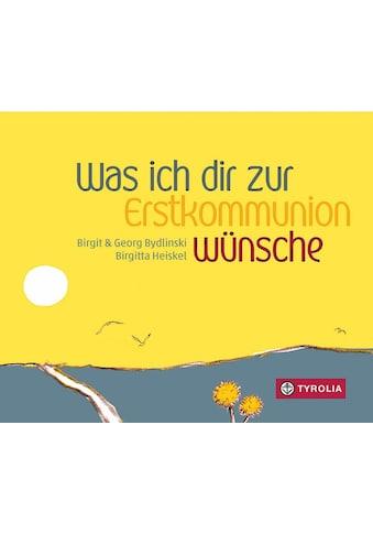 Buch »Was ich dir zur Erstkommunion wünsche / Birgit Bydlinski, Georg Bydlinski,... kaufen