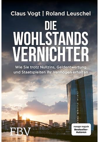Buch »Die Wohlstandsvernichter / Roland Leuschel, Claus Vogt« kaufen