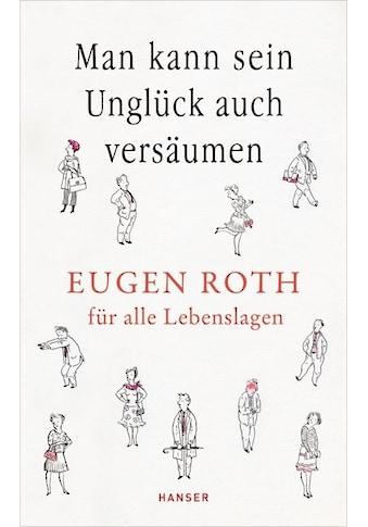Buch »Man kann sein Unglück auch versäumen / Eugen Roth, Katharina von Savigny« kaufen