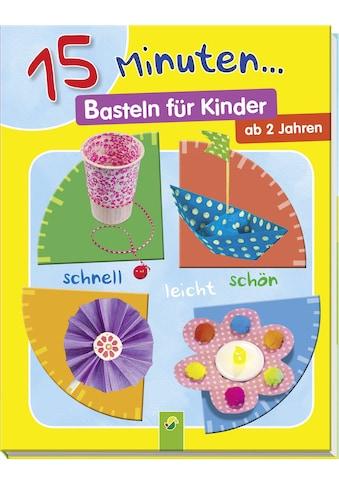 Buch 15 Minuten... Basteln für Kinder / Elisabeth Holzapfel kaufen