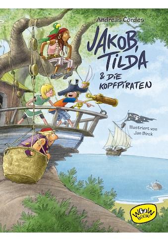 Buch »Jakob, Tilda und die Kopfpiraten / Andreas Cordes, Jan Birck« kaufen