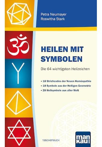 Buch »Heilen mit Symbolen. Die 64 wichtigsten Heilzeichen / Petra Neumayer, Roswitha... kaufen