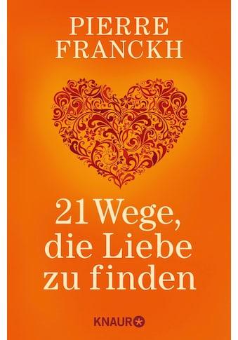 Buch »21 Wege, die Liebe zu finden / Pierre Franckh« kaufen