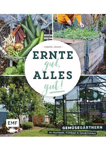 Buch »Ernte gut, alles gut! - Gemüsegärtnern im Hochbeet, Frühbeet und Gewächshaus /... kaufen