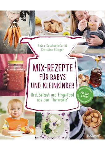 Buch Mix - Rezepte für Babys und Kleinkinder / Petra Reschenhofer; Christine Ellinger kaufen