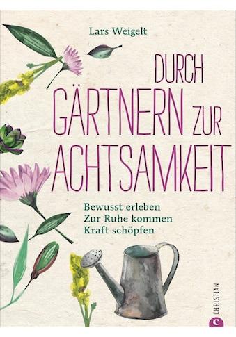 Buch »Durch Gärtnern zur Achtsamkeit / Lars Weigelt« kaufen