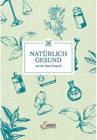 Buch »Natürlich gesund mit Dr. Hans Gasperl / Hans Gasperl, Thomas Wizany« kaufen