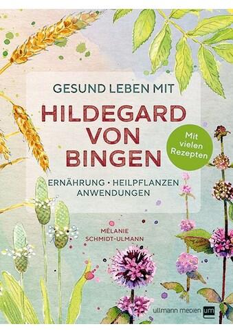 Buch »Gesund leben mit Hildegard von Bingen / Mélanie Schmidt-Ulmann« kaufen