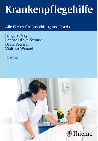 Buch »Krankenpflegehilfe / Irmgard Frey, Lenore Lübke-Schmid, Walther Wenzel« kaufen