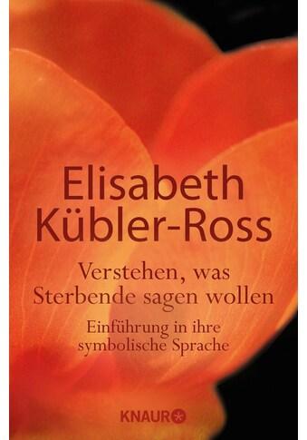 Buch »Verstehen, was Sterbende sagen wollen / Elisabeth Kübler-Ross« kaufen