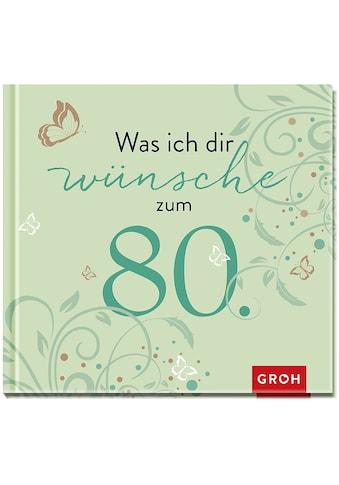 Buch »Was ich dir wünsche zum 80. / Joachim Groh« kaufen