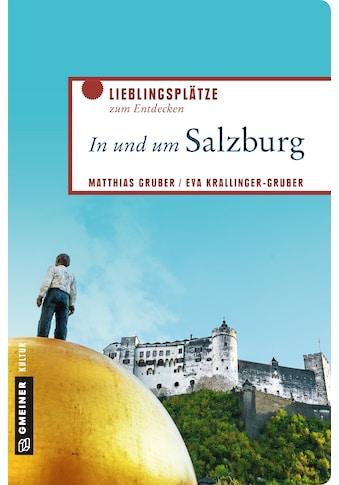 Buch »In und um Salzburg / Matthias Gruber, Eva Krallinger-Gruber« kaufen