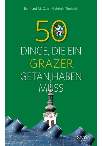 Buch »50 Dinge, die ein Grazer getan haben muss / Reinhard M. Czar, Gabriela Timischl« kaufen