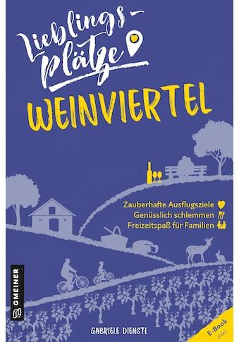 Buch »Lieblingsplätze Weinviertel / Gabriele Dienstl« kaufen