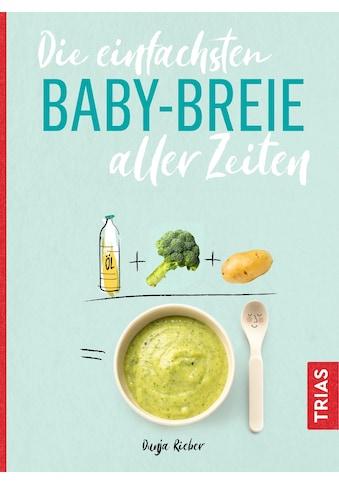 Buch »Die einfachsten Babybreie aller Zeiten / Dunja Rieber« kaufen