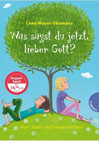 Buch »Was sagst du jetzt, lieber Gott? / Lene Mayer-Skumanz, Tina Schulte« kaufen