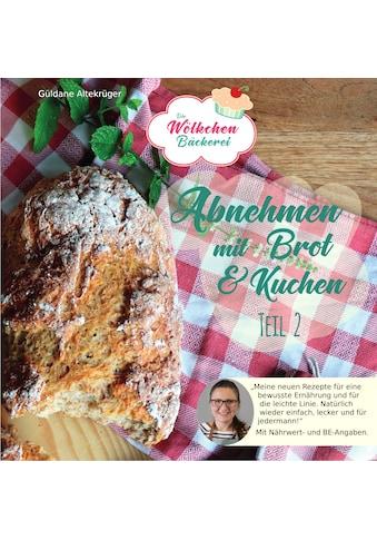 Buch »Abnehmen mit Brot und Kuchen Teil 2 / Güldane Altekrüger« kaufen