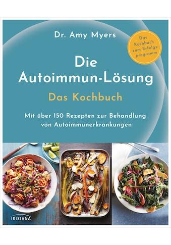 Buch »Die Autoimmun-Lösung. Das Kochbuch / Amy Myers, Claudia Callies« kaufen