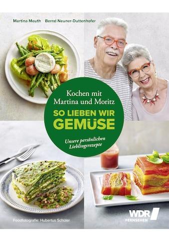Buch »Kochen mit Martina und Moritz - So lieben wir Gemüse / Martina Meuth, Bernd... kaufen
