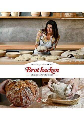 Buch Brot backen, wie es nur noch wenige können / Christine Metzger, Elisabeth Ruckser kaufen