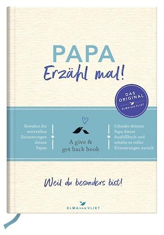 Buch Papa, erzähl mal! | Elma van Vliet / Elma van Vliet; Ilka Heinemann; Matthias Kuhlemann kaufen