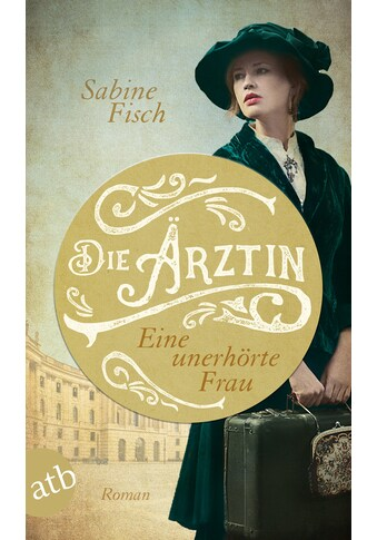 Buch Die Ärztin  -  Eine unerhörte Frau / Sabine Fisch kaufen