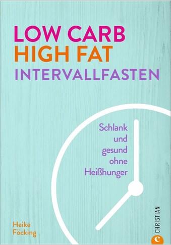 Buch »Low Carb High Fat Intervallfasten / Heike photoart Food- und Werbefotografie GmbH« kaufen