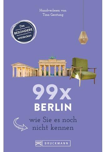 Buch »99 x Berlin wie Sie es noch nicht kennen / Tina Gerstung« kaufen