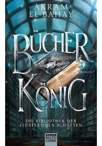 Buch »Die Bibliothek der flüsternden Schatten - Bücherkönig / Akram El-Bahay« kaufen