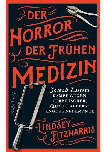 Buch »Der Horror der frühen Medizin / Lindsey Fitzharris, Volker Oldenburg« kaufen