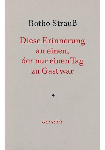 Buch »Diese Erinnerung an einen, der nur einen Tag zu Gast war / Botho Strauß« kaufen