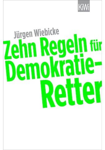 Buch »Zehn Regeln für Demokratie-Retter / Jürgen Wiebicke« kaufen