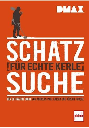 Buch »DMAX Schatzsuche für echte Kerle / Andreas Paul Kaiser, Jürgen Proske« kaufen