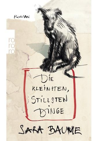Buch »Die kleinsten, stillsten Dinge / Sara Baume, Dirk van Gunsteren« kaufen